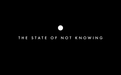 The State Of Not Knowing